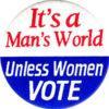 SCDW its-a-mans-world-unless-women-vote